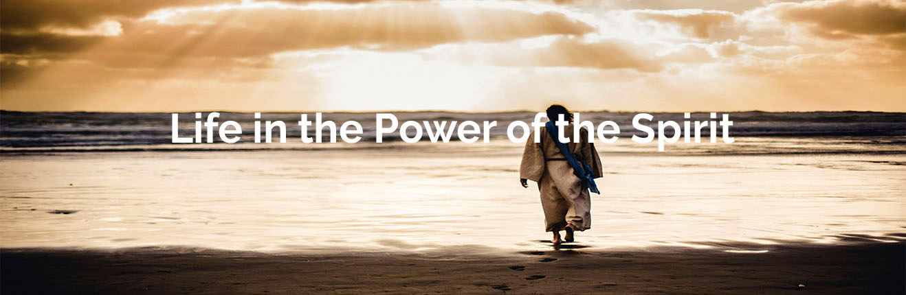 Life in the Power of the Spirit